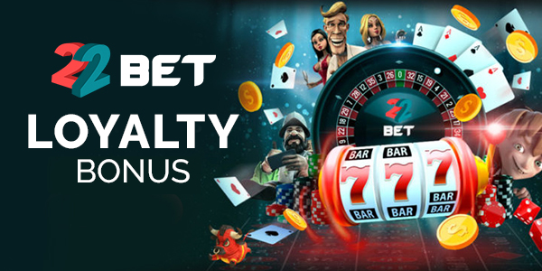 22bet Casino Loyalty bonus